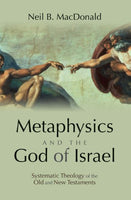 Metaphysics and the God of Israel: Systematic Theology of the Old and New Testaments