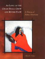 As Long As The Grass Shall Grow And Rivers Flow: A History Of Native Americans