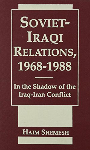 Soviet-Iraqi Relations, 1968-1988: In the Shadow of the Iraq-Iran Conflict