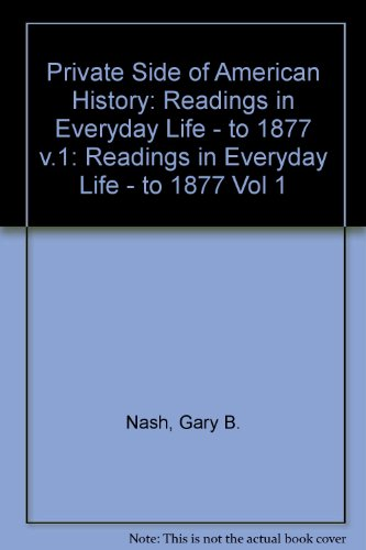 Private Side of American History: Readings in Everyday Life : To 1877