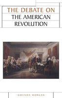 The debate on the American Revolution (Issues in Historiography MUP)