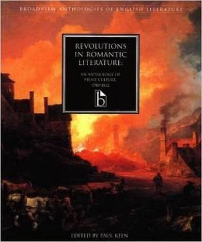 Revolutions in Romantic Literature: An Anthology of Print Culture,1780-1832 (Broadview Anthologies of English Litera)