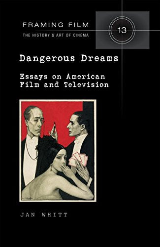 Dangerous Dreams: Essays on American Film and Television (Framing Film)
