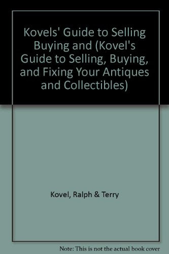 Kovels' Guide To Selling, Buying, And Fixing Your Antiques And Collectibles