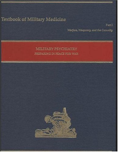 Part 1, Warfare, Weaponry, and the Casualty: Military Psychiatry, Preparing in Peace for War (Textbooks of Military Medicine)
