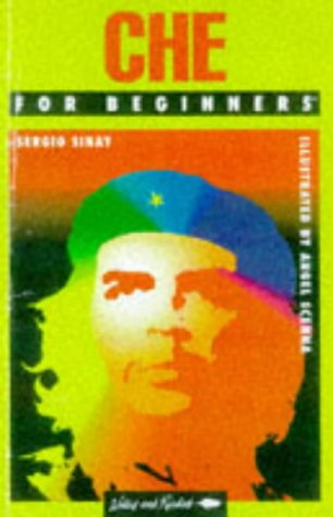 Che for Beginners (Writers and Readers Documentary Comic Book)