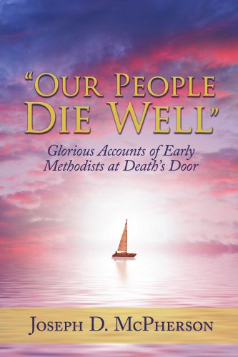 Our People Die Well: Glorious Accounts of Early Methodists at Death?s Door