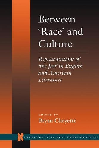 Between Race and Culture: Representations of the Jew in English and American Literature (Stanford Studies in Jewish History and Culture)