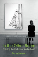 In the Other Room: Entering the Culture of Motherhood