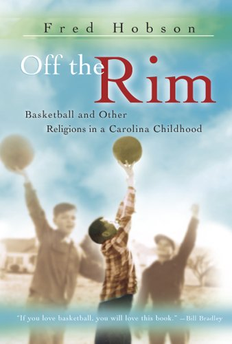 Off the Rim: Basketball and Other Religions in a Carolina Childhood (Sports and American Culture)