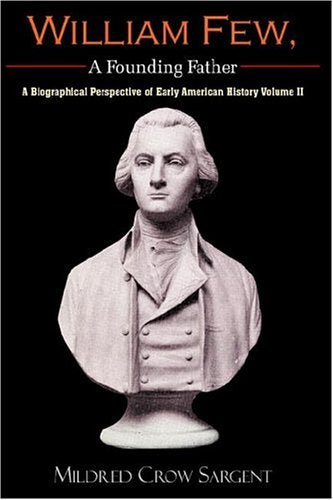 William Few, A Founding Father: A Biographical Perspective of Early American History Volume II