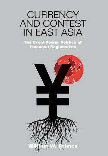 Currency and Contest in East Asia: The Great Power Politics of Financial Regionalism (Cornell Studies in Money)