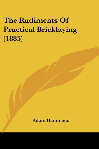 The Rudiments Of Practical Bricklaying (1885)