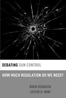 Debating Gun Control: How Much Regulation Do We Need? (Debating Ethics)