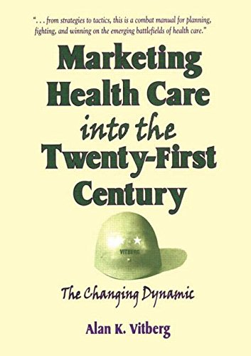 Marketing Health Care Into the Twenty-First Century: The Changing Dynamic (Haworth Marketing Resources)