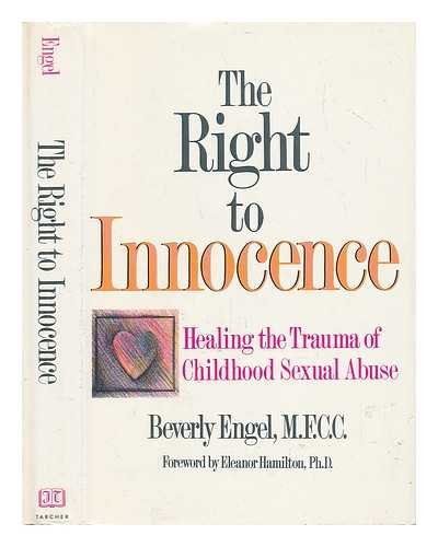The Right To Innocence: Healing the Trauma of Childhood Sexual Abuse