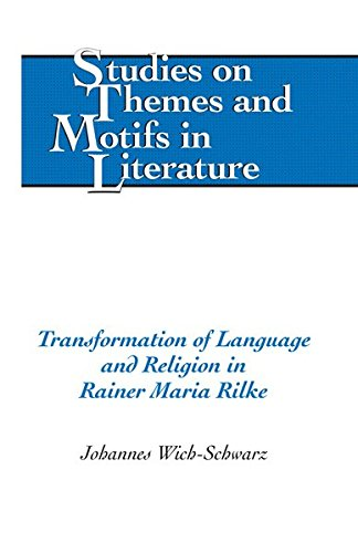 Transformation of Language and Religion in Rainer Maria Rilke (Studies on Themes and Motifs in Literature)