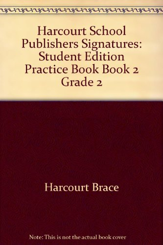 Harcourt School Publishers Signatures: Student Edition Practice Book Book 2 Grade 2