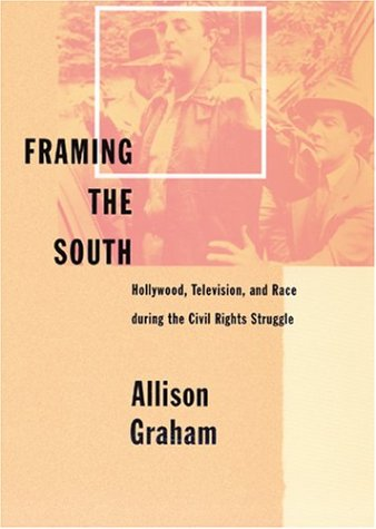 Framing the South: Hollywood, Television, and Race during the Civil Rights Struggle