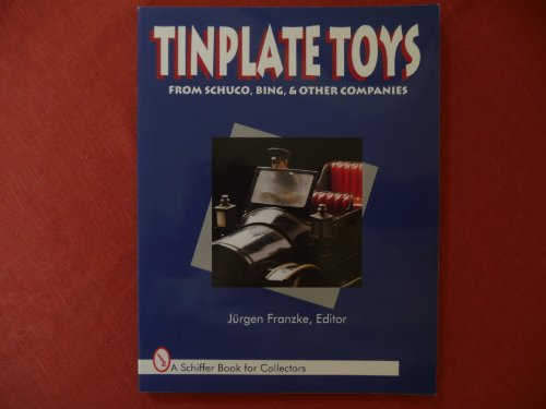 Tinplate Toys: From Schuco, Bing & Other Companies (A Schiffer Book for Collectors)