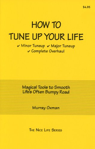 How to Tune Up Your Life: Minor Tuneup, Major Tuneup, Complete Overhaul : Magical Tools to Smooth Life's Often Bumpy Road