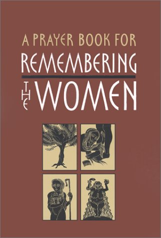 A Prayer Book for Remembering the Women: Four Seven-Day Cycles of Prayer