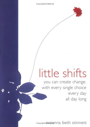 Little Shifts: You Can Create Change. With Every Single Choice. Every Day. All Day Long.