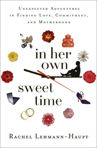 In Her Own Sweet Time: One Woman's Unexpected Adventures in Finding Love, Commitment, and Motherhood
