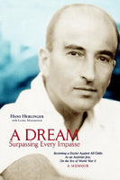 A Dream Surpassing Every Impasse:   Becoming a Doctor Against All Odds:  As an Austrian Jew, On the Eve of World War II, A Memoir