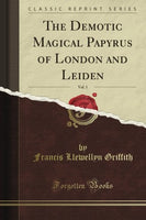 The Demotic Magical Papyrus of London and Leiden, Vol. 1 (Classic Reprint)