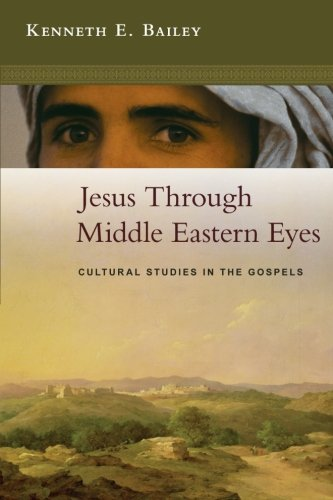 Jesus Through Middle Eastern Eyes - Cultural Studies In The Gospels