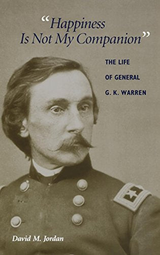 Happiness Is Not My Companion: The Life of General G. K. Warren