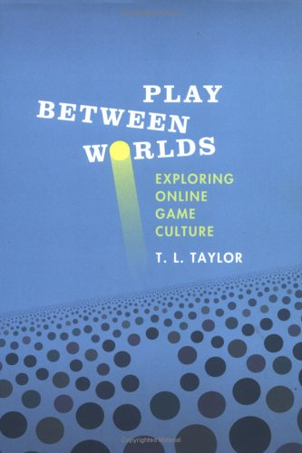 Play Between Worlds: Exploring Online Game Culture (MIT Press)