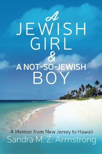 A Jewish Girl & a Not-So-Jewish Boy: A Memoir from New Jersey to Hawaii