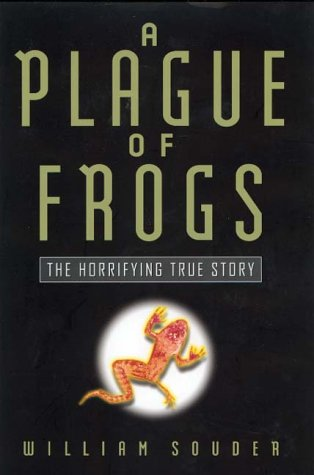 A Plague of Frogs : The Horrifying True Story