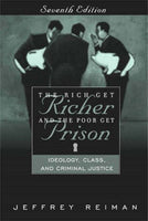 The Rich Get Richer And The Poor Get Prison: Ideology, Class, And Criminal Justice, Seventh Edition