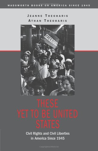 These Yet to Be United States: Civil Rights and Civil Liberties in America Since 1945 (Wadsworth Books on America Since 1945)