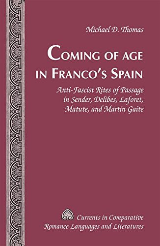 Coming of Age in Francos Spain: Anti-Fascist Rites of Passage in Sender, Delibes, Laforet, Matute, and Martn Gaite (Currents in Comparative Romance Languages and Literatures)