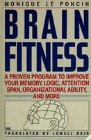 Brain Fitness: A Proven Program to Improve Your Memory, Logic, Attention Span, Organizational Ability, and More