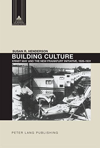 Building Culture: Ernst May and the New Frankfurt am Main Initiative, 19261931 (Studies in Modern European History)