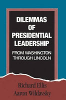 Dilemmas of Presidential Leadership: From Washington Through Lincoln