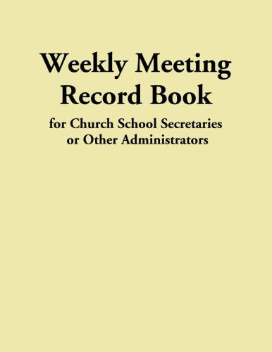 Weekly Meeting Record Book: for Church School Secretaries or Other Administrators