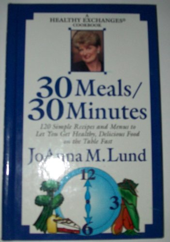 30 meals/30 minutes: A healthy exchanges cookbook