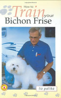 How to Train Your Bichon Frise (How To...(T.F.H. Publications))