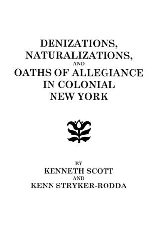 Denizations, Naturalizations, and Oaths of Allegiance in Colonial New York