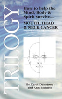 Trilogy: How to help the Mind, Body & Spirit survive Mouth, Head & Neck Cancer