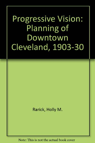 Progressive Vision: The Planning of Downtown Cleveland 1903-1930