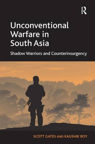 Unconventional Warfare in South Asia: Shadow Warriors and Counterinsurgency