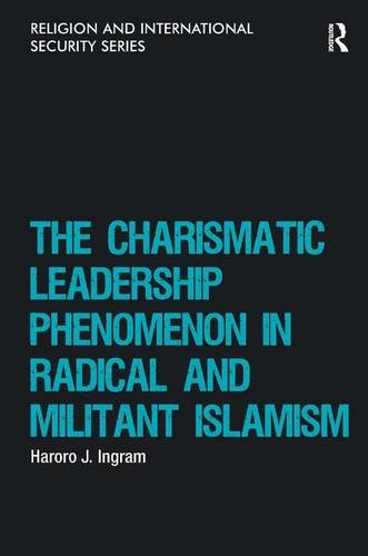 The Charismatic Leadership Phenomenon in Radical and Militant Islamism (Religion and International Security)