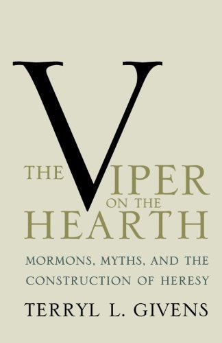 The Viper On The Hearth: Mormons, Myths, And The Construction Of Heresy (Religion In America)